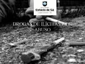 DROGAS DE ILCITAS E DE ABUSO Acadmicos Daniel