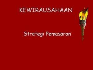 KEWIRAUSAHAAN Strategi Pemasaran STRATEGI PASAR Pemasaran adalah kegiatan