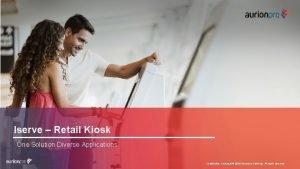 Iserve Retail Kiosk One Solution Diverse Applications Confidential