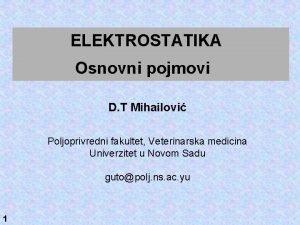 ELEKTROSTATIKA Osnovni pojmovi D T Mihailovi Poljoprivredni fakultet