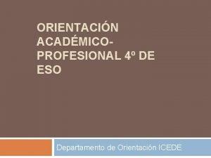 ORIENTACIN ACADMICOPROFESIONAL 4 DE ESO Departamento de Orientacin