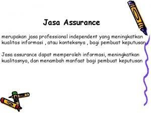 Jasa Assurance merupakan jasa professional independent yang meningkatkan