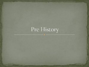 Pre History History What is history the record