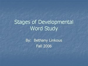 Stages of Developmental Word Study By Bethany Linkous