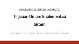 IMPLEMENTASI SISTEM INFORMASI Tinjauan Umum Implementasi Sistem NUR