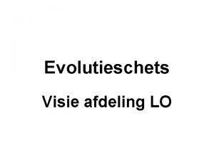 Evolutieschets Visie afdeling LO Evolutie schets visie afdeling