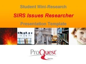Student MiniResearch SIRS Issues Researcher Presentation Template 1