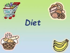 Diet A healthy diet consists of a balance