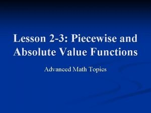 Lesson 2 3 Piecewise and Absolute Value Functions