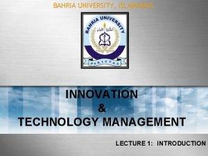 BAHRIA UNIVERSITY ISLAMABAD INNOVATION TECHNOLOGY MANAGEMENT LECTURE 1