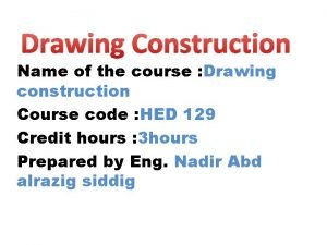 Drawing Construction Name of the course Drawing construction