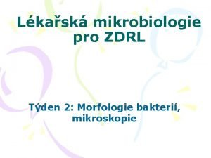 Lkask mikrobiologie pro ZDRL Tden 2 Morfologie bakteri
