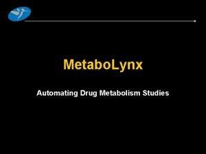 Metabo Lynx Automating Drug Metabolism Studies What is