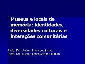 Museus e locais de memria identidades diversidades culturais