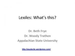 Lexiles Whats this Dr Beth Frye Dr Woody