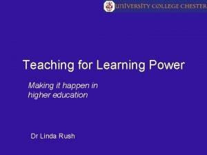 Teaching for Learning Power Making it happen in