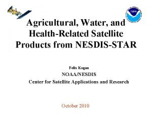 Agricultural Water and HealthRelated Satellite Products from NESDISSTAR
