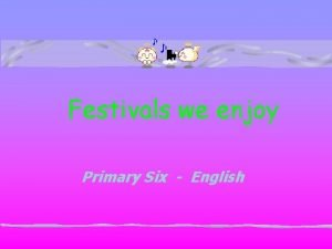 Festivals we enjoy Primary Six English In Hong
