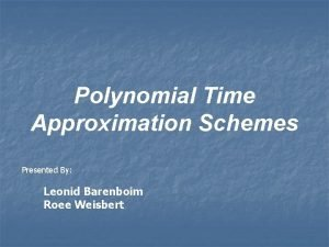 Polynomial Time Approximation Schemes Presented By Leonid Barenboim