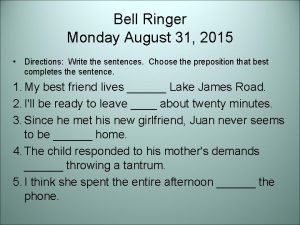 Bell Ringer Monday August 31 2015 Directions Write