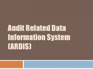 Audit Related Data Information System ARDIS Audit Related