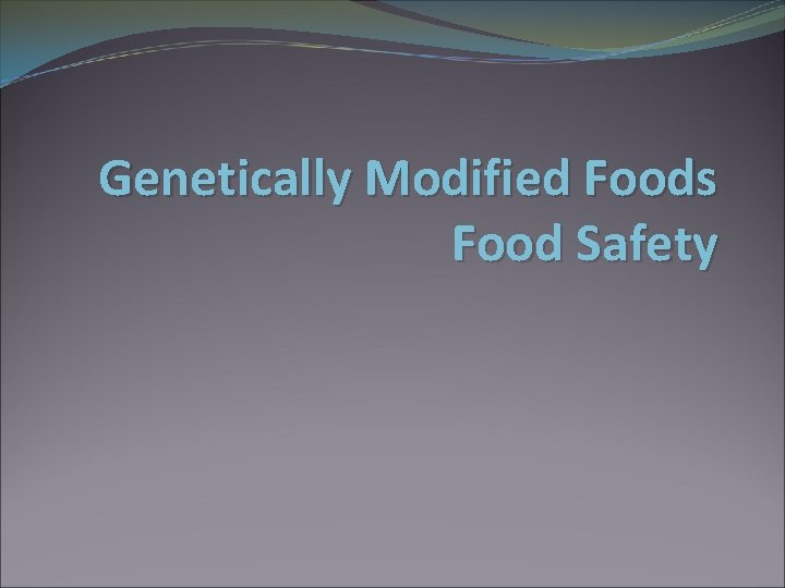 Genetically Modified Foods Food Safety Genetically Modified Foods