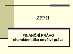 ZFP II FINANN PRVO charakteristika odvtv prva Odvtvotvorn