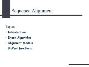 Sequence Alignment Topics Introduction Exact Algorithm Alignment Models
