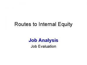 Routes to Internal Equity Job Analysis Job Evaluation