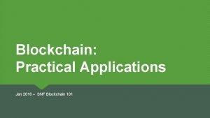 Blockchain Practical Applications Jan 2018 SNF Blockchain 101