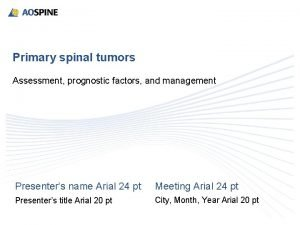 Primary spinal tumors Assessment prognostic factors and management