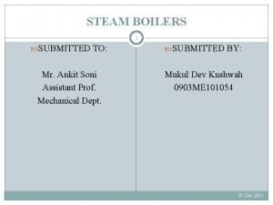 STEAM BOILERS 1 SUBMITTED TO SUBMITTED BY Mr