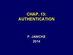 CHAP 13 AUTHENTICATION P JANICKE 2014 AUTHENTICATION A
