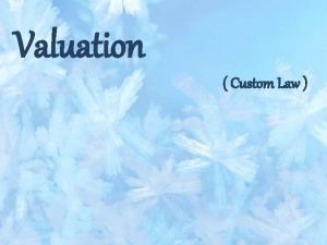 Valuation Custom Law INTRODUCTION Most of the custom