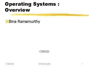 Operating Systems Overview z Bina Ramamurthy CSE 421