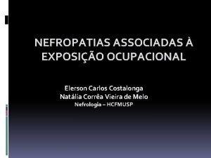 NEFROPATIAS ASSOCIADAS EXPOSIO OCUPACIONAL Elerson Carlos Costalonga Natlia