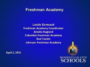 Freshman Academy Leslie Esneault Freshman Academy Coordinator Amelia