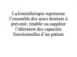 La kinsithrapie reprsente lensemble des actes destins prvenir