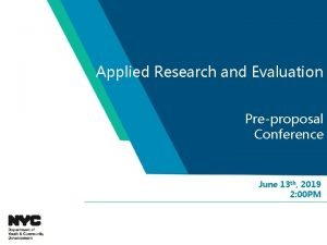 Applied Research and Evaluation Preproposal Conference June 13