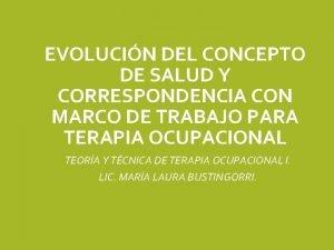 EVOLUCIN DEL CONCEPTO DE SALUD Y CORRESPONDENCIA CON