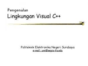 Pengenalan Lingkungan Visual C Politeknik Elektronika Negeri Surabaya