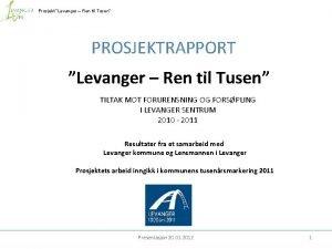 Prosjekt Levanger Ren til Tusen PROSJEKTRAPPORT Levanger Ren