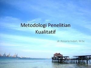 Metodologi Penelitian Kualitatif dr Rosaria Indah M Sc