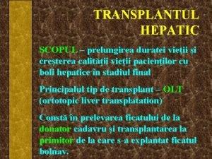 TRANSPLANTUL HEPATIC SCOPUL prelungirea duratei vieii i creterea