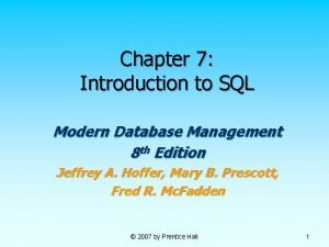 Chapter 7 Introduction to SQL Modern Database Management