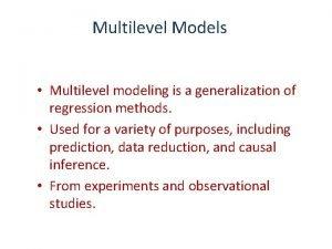 Multilevel Models Multilevel modeling is a generalization of
