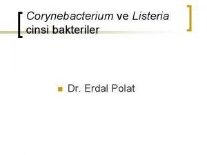 Corynebacterium ve Listeria cinsi bakteriler n Dr Erdal