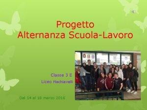 Progetto Alternanza ScuolaLavoro Classe 3 E Liceo Machiavelli