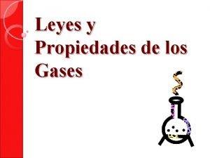 Leyes y Propiedades de los Gases Propiedades de