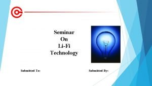Seminar On LiFi Technology Submitted To Submitted By